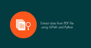Extract data from PDF file using UiPath and Python
